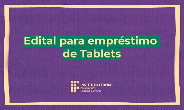 Campus Barreiros lança novo edital para empréstimo de Tablets Educacionais