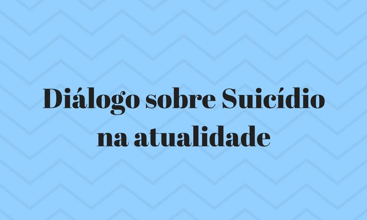 Diálogo sobre Suicídio na atualidade.png